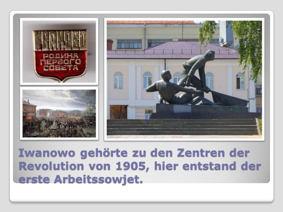 Iwanowo gehörte zu den Zentren der Revolution von 1905, hier entstand der erste Arbeitssowjet.