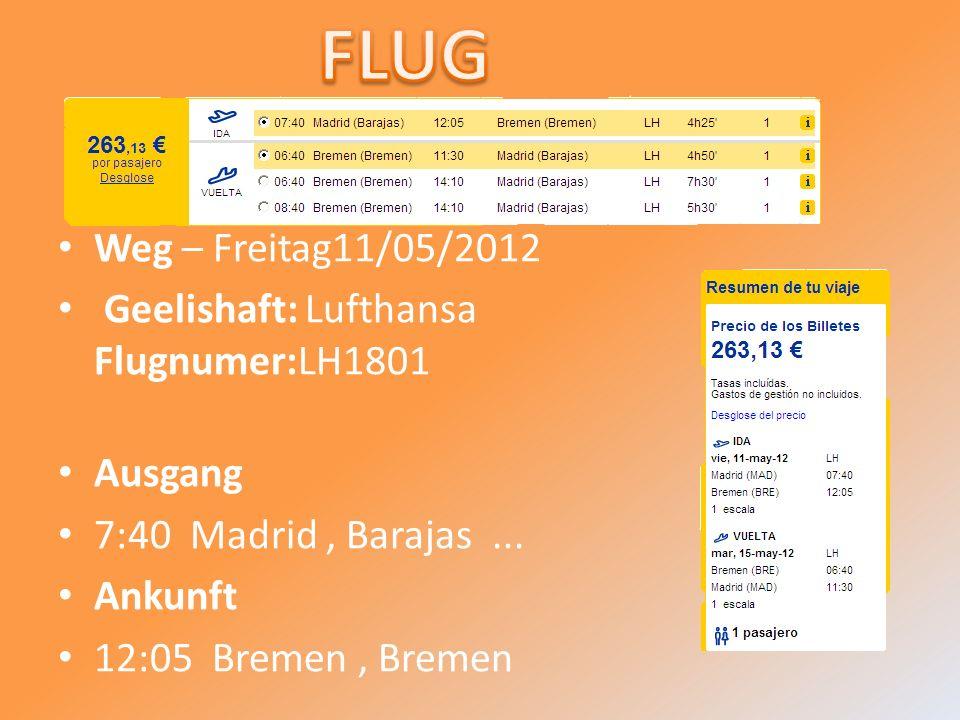 Weg – Freitag11/05/2012 Geelishaft: Lufthansa Flugnumer:LH1801 Ausgang 7:40 Madrid, Barajas...
