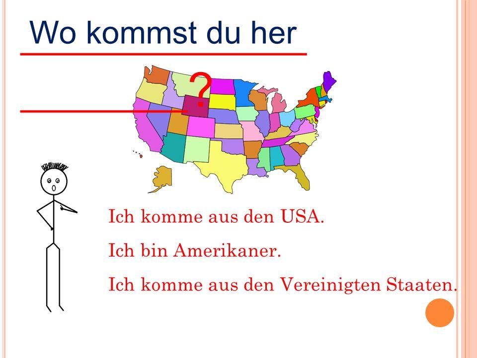 Ich komme aus Deutschland. Woher kommst du ____________ _______.