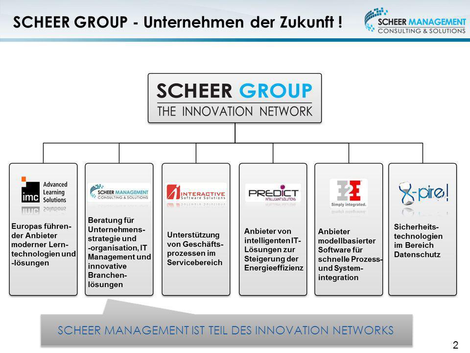 SCHEER GROUP - Unternehmen der Zukunft ! 2 SCHEER MANAGEMENT IST TEIL DES INNOVATION NETWORKS