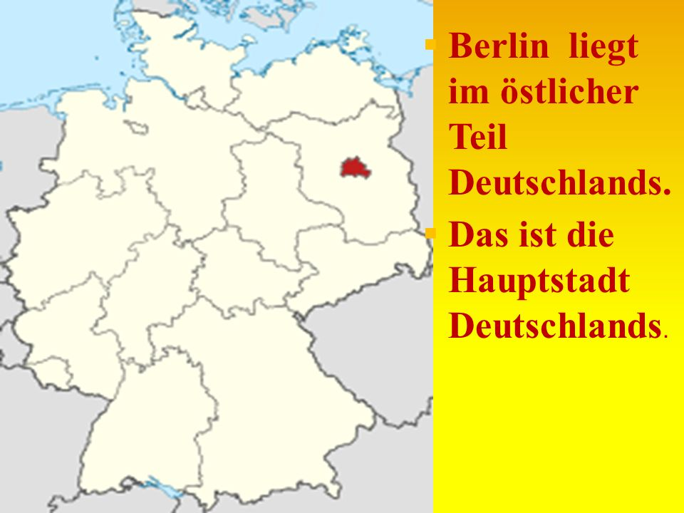 Berlin liegt im östlicher Teil Deutschlands. Das ist die Hauptstadt Deutschlands.