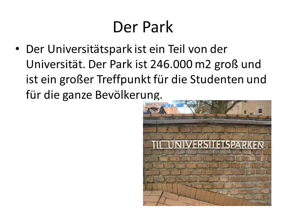 Der Park Der Universitätspark ist ein Teil von der Universität. Der Park ist 246.000 m2 groß und ist ein großer Treffpunkt für die Studenten und für d