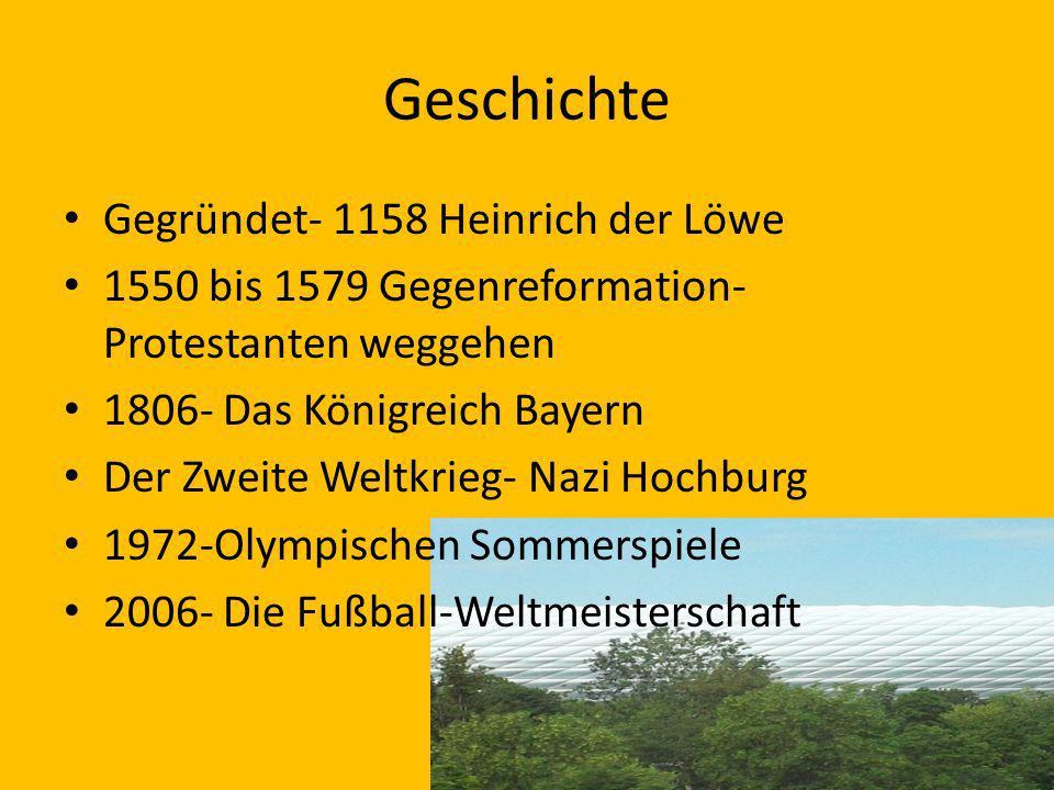 Geschichte Gegründet- 1158 Heinrich der Löwe 1550 bis 1579 Gegenreformation- Protestanten weggehen 1806- Das Königreich Bayern Der Zweite Weltkrieg- N