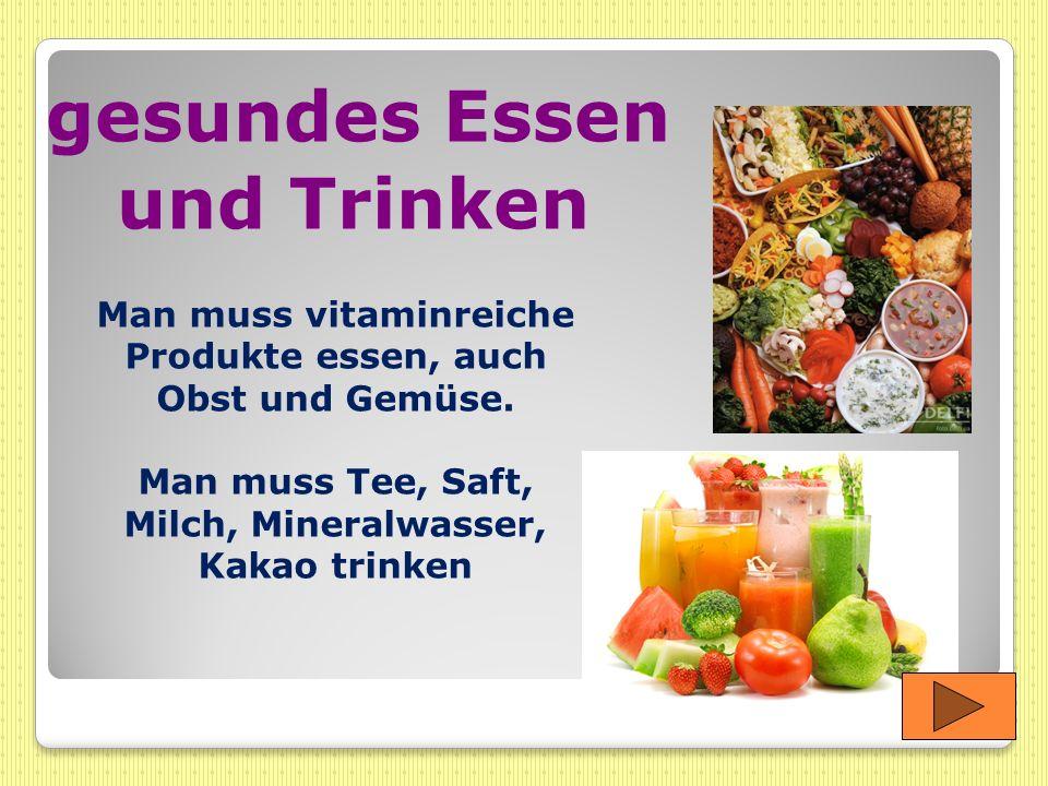 gesundes Essen und Trinken Man muss vitaminreiche Produkte essen, auch Obst und Gemüse. Man muss Tee, Saft, Milch, Mineralwasser, Kakao trinken