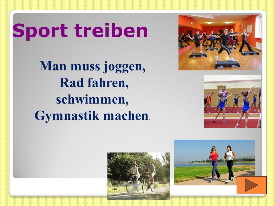 Sport treiben Man muss joggen, Rad fahren, schwimmen, Gymnastik machen.