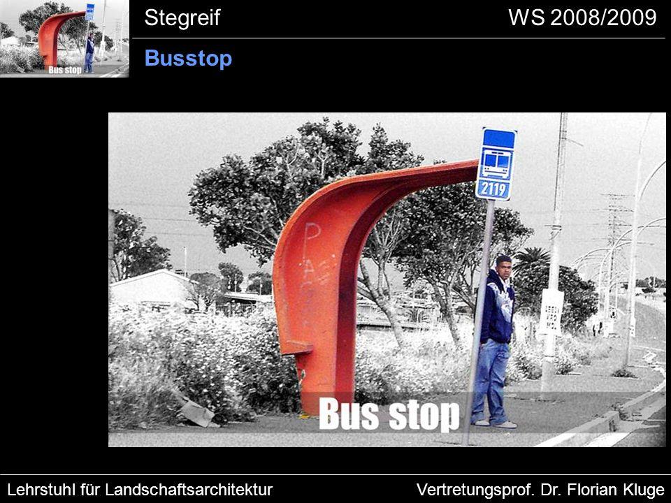 Lehrstuhl für LandschaftsarchitekturVertretungsprof. Dr. Florian Kluge StegreifWS 2008/2009 Busstop