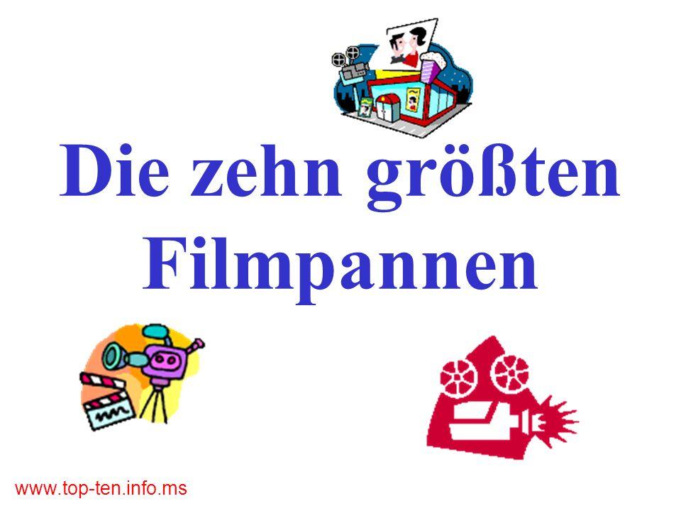 www.top-ten.info.ms Die zehn größten Filmpannen