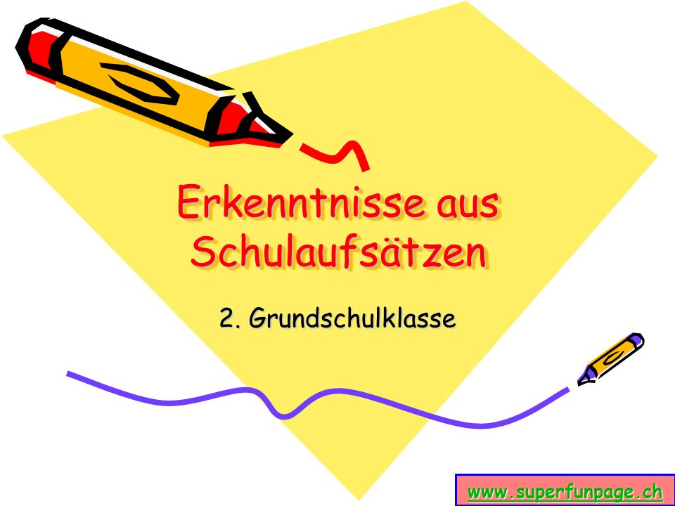 Erkenntnisse aus Schulaufsätzen 2. Grundschulklasse www.superfunpage.ch