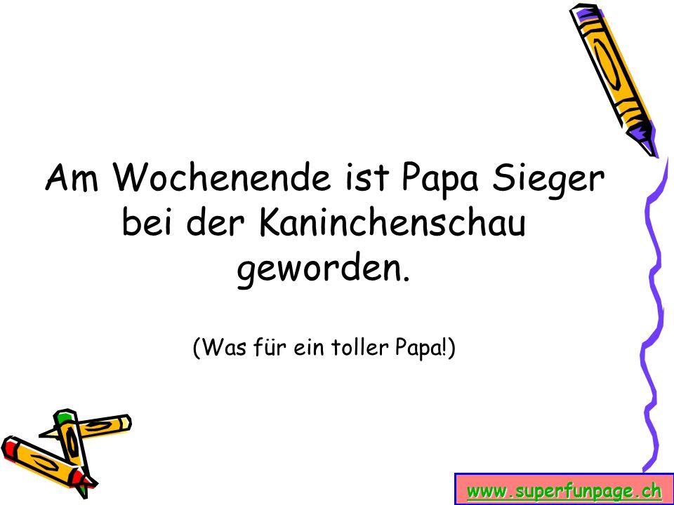 www.superfunpage.ch Am Wochenende ist Papa Sieger bei der Kaninchenschau geworden. (Was für ein toller Papa!)