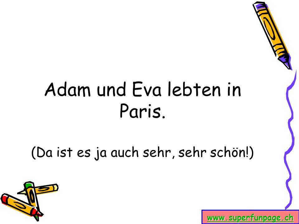 www.superfunpage.ch Adam und Eva lebten in Paris. (Da ist es ja auch sehr, sehr schön!)