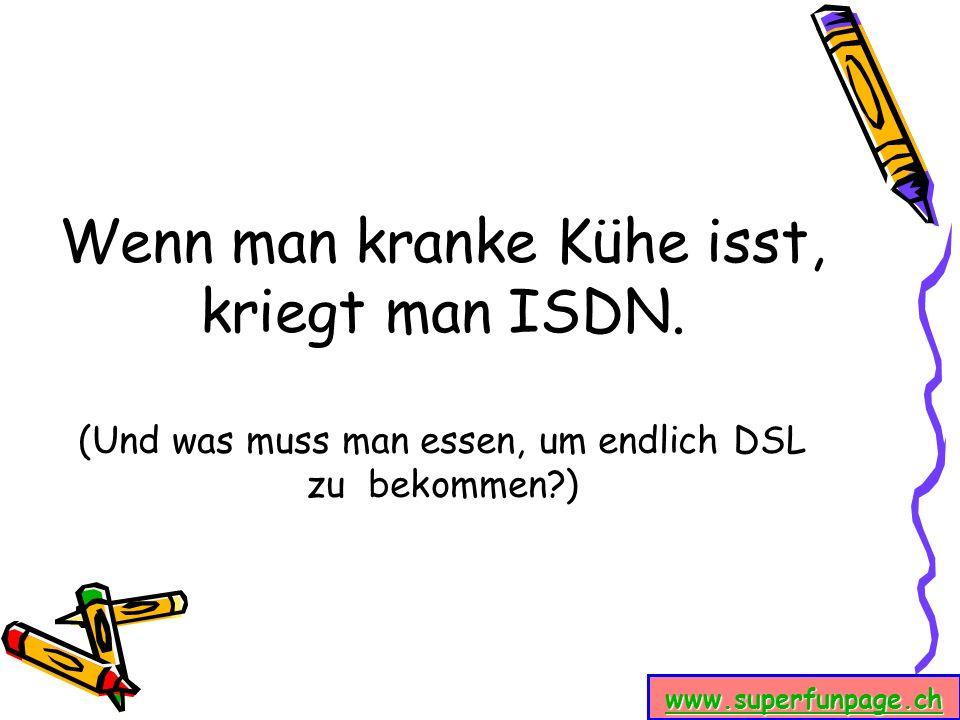 www.superfunpage.ch Wenn man kranke Kühe isst, kriegt man ISDN. (Und was muss man essen, um endlich DSL zu bekommen?)