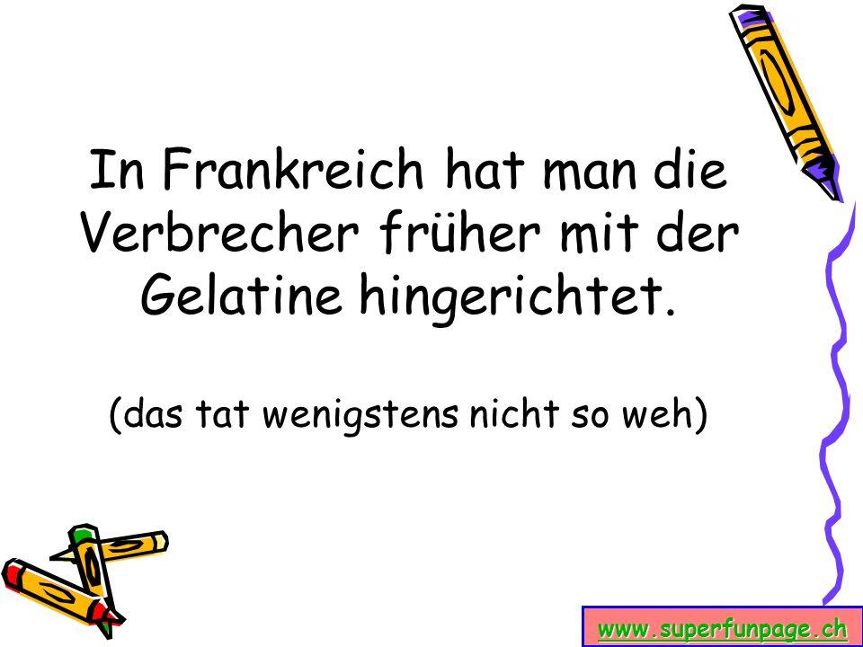www.superfunpage.ch Vor 14 Tagen gab es in der Wirtschaft meiner Tante eine Schlägerei wegen einer Kellnerin, die sich auf der Straße fortpflanzte.