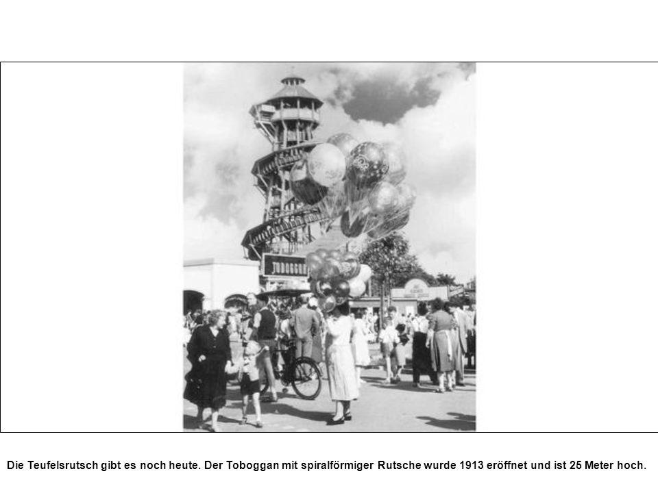 Die Teufelsrutsch gibt es noch heute. Der Toboggan mit spiralförmiger Rutsche wurde 1913 eröffnet und ist 25 Meter hoch.
