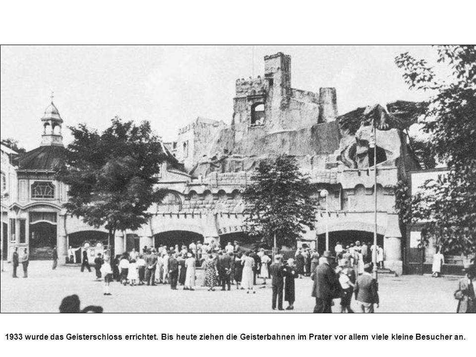 1933 wurde das Geisterschloss errichtet. Bis heute ziehen die Geisterbahnen im Prater vor allem viele kleine Besucher an.