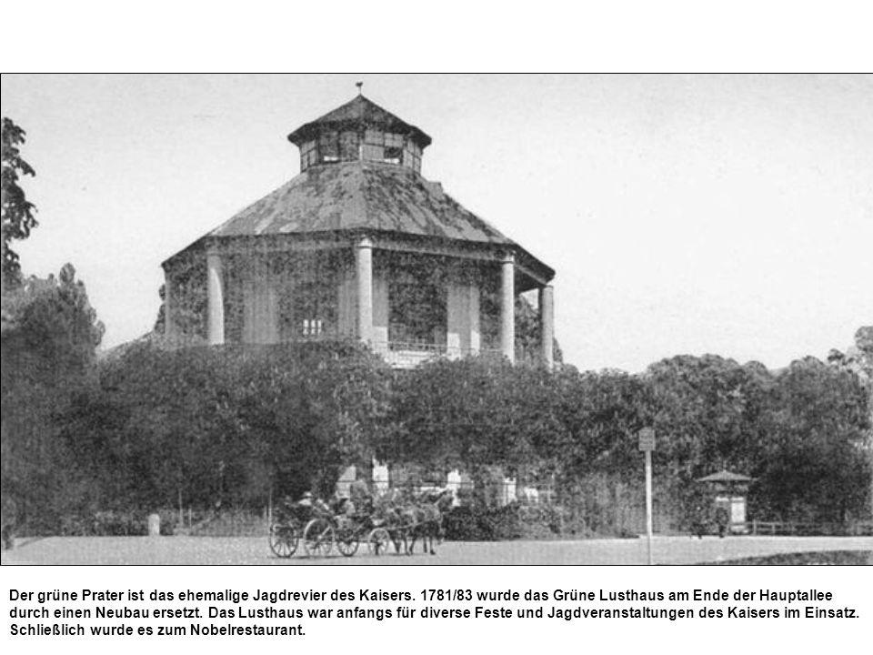 Der grüne Prater ist das ehemalige Jagdrevier des Kaisers. 1781/83 wurde das Grüne Lusthaus am Ende der Hauptallee durch einen Neubau ersetzt. Das Lus