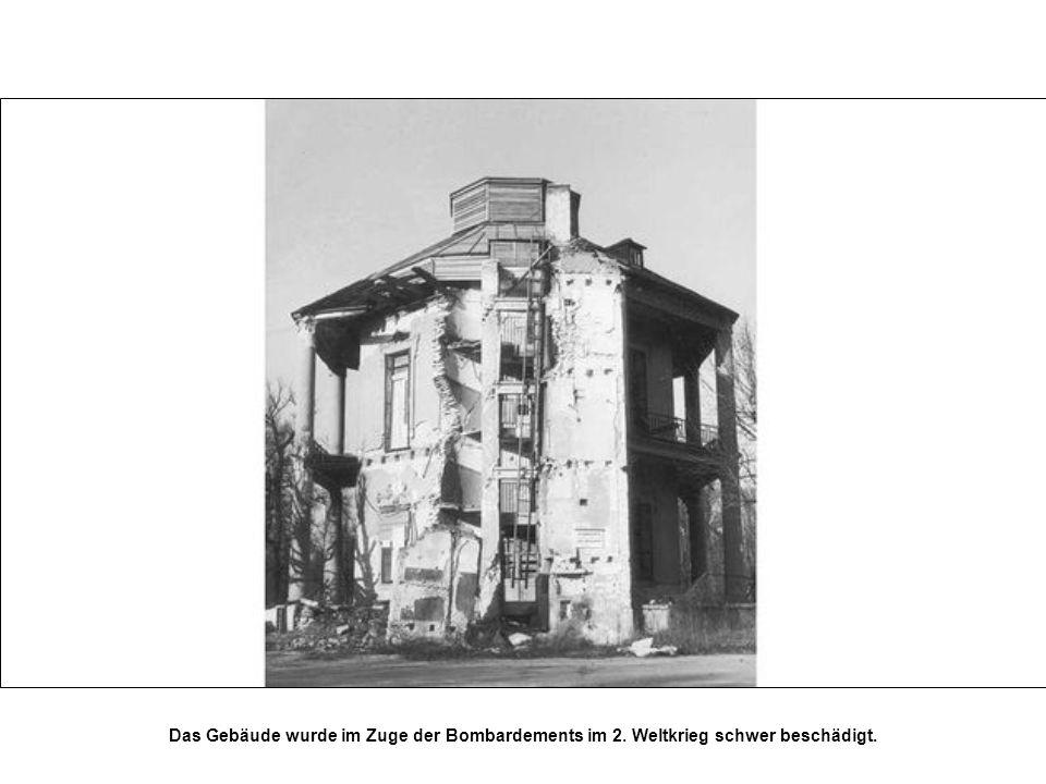 Das Gebäude wurde im Zuge der Bombardements im 2. Weltkrieg schwer beschädigt.