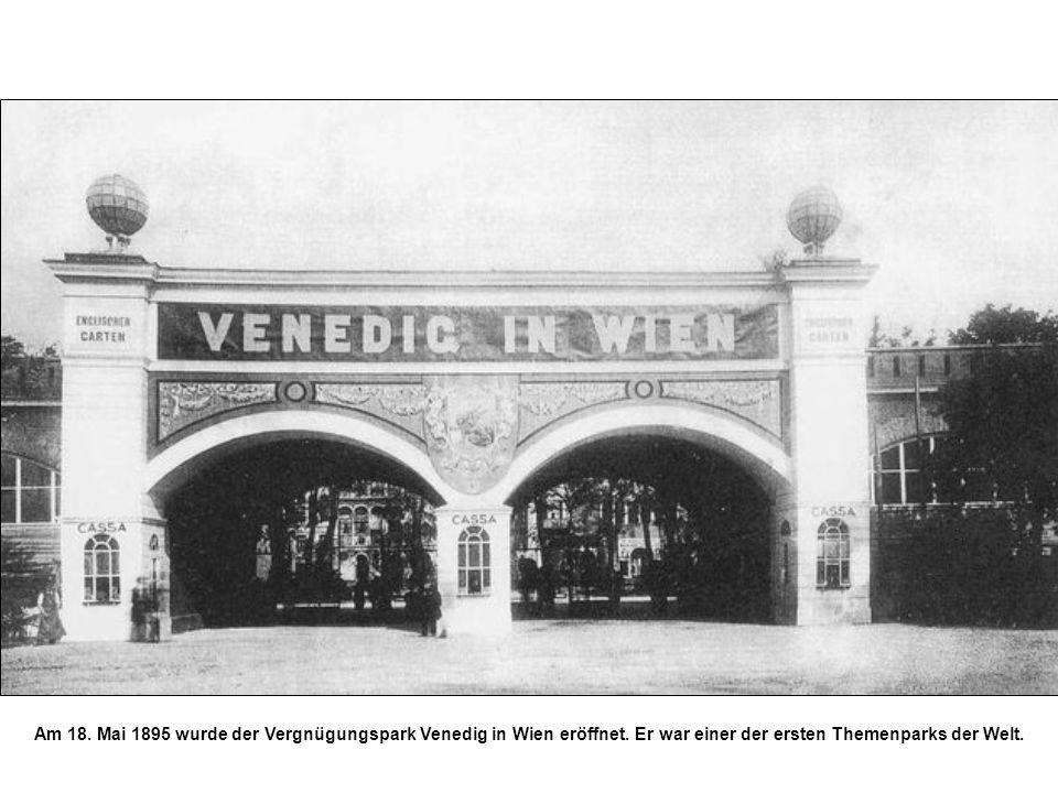 Am 18. Mai 1895 wurde der Vergnügungspark Venedig in Wien eröffnet. Er war einer der ersten Themenparks der Welt.