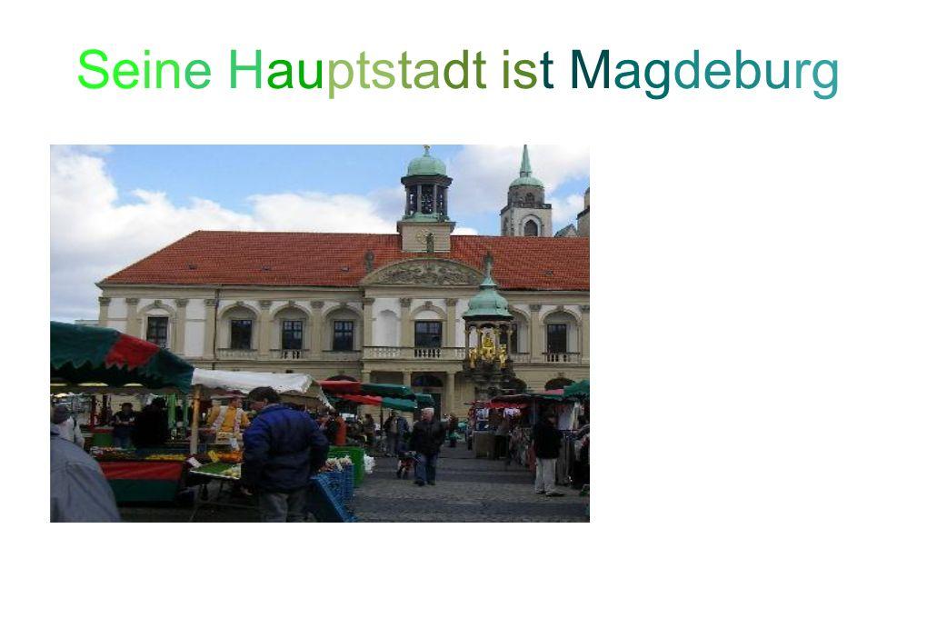 Seine Hauptstadt ist Magdeburg