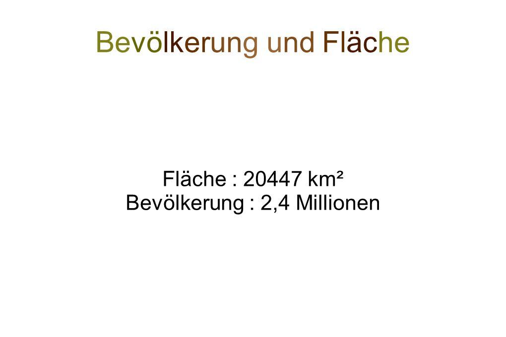 Bevölkerung und Fläche Fläche : 20447 km² Bevölkerung : 2,4 Millionen