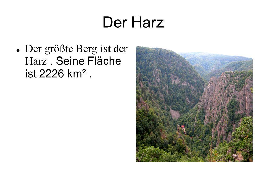 Der Harz Der größte Berg ist der Harz. Seine Fläche ist 2226 km².