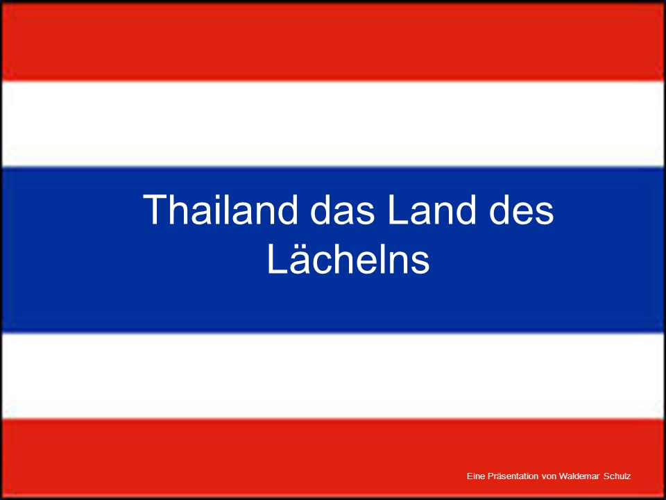 Thailand das Land des Lächelns Eine Präsentation von Waldemar Schulz