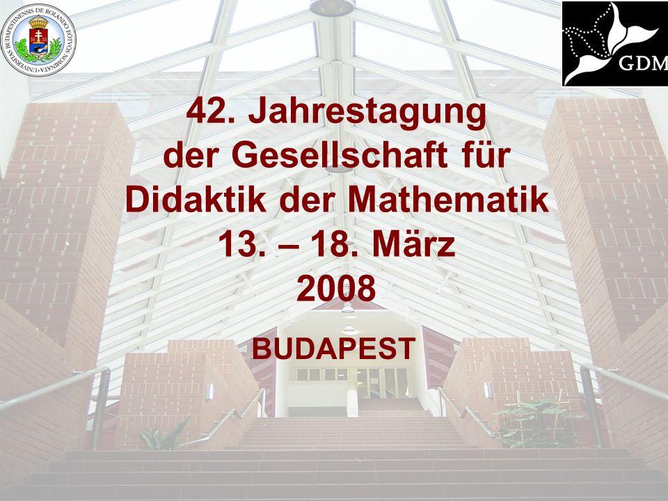 42. Jahrestagung der Gesellschaft für Didaktik der Mathematik 13. – 18. März 2008 BUDAPEST
