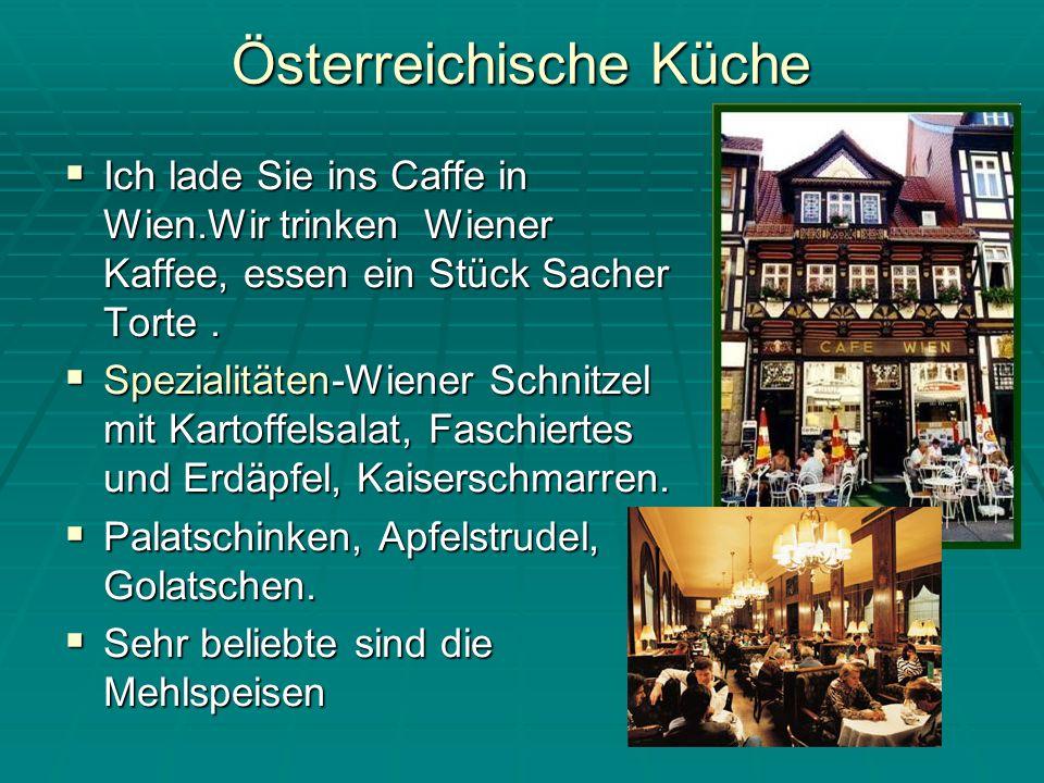 Österreichische Küche Ich lade Sie ins Caffe in Wien.Wir trinken Wiener Kaffee, essen ein Stück Sacher Torte.