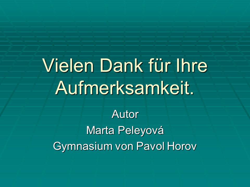 Vielen Dank für Ihre Aufmerksamkeit. Autor Marta Peleyová Gymnasium von Pavol Horov