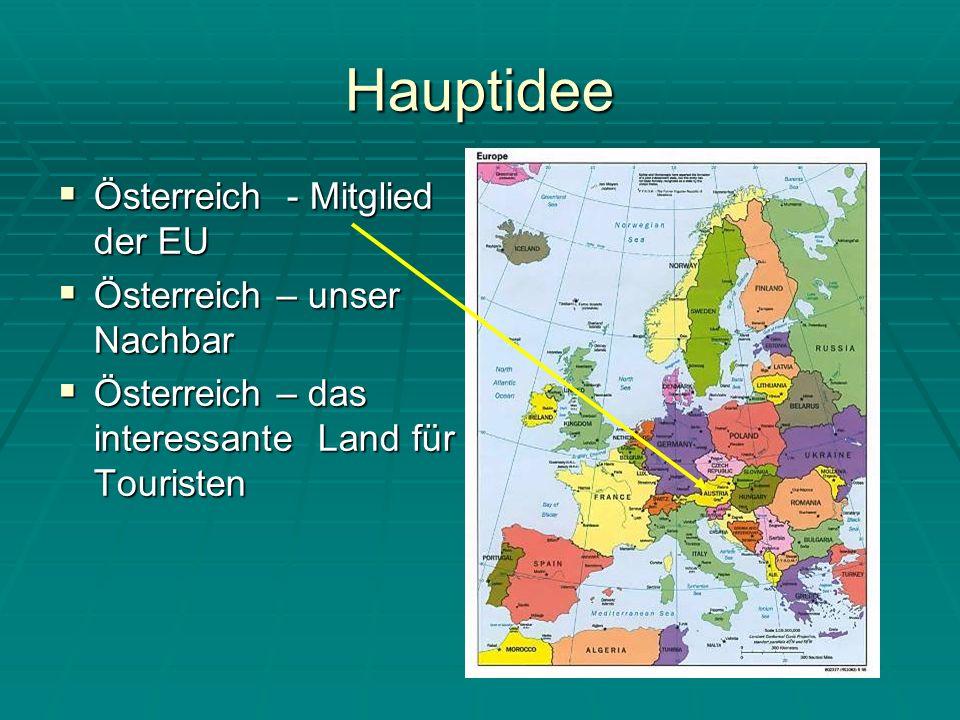 Hauptidee Österreich - Mitglied der EU Österreich - Mitglied der EU Österreich – unser Nachbar Österreich – unser Nachbar Österreich – das interessante Land für Touristen Österreich – das interessante Land für Touristen