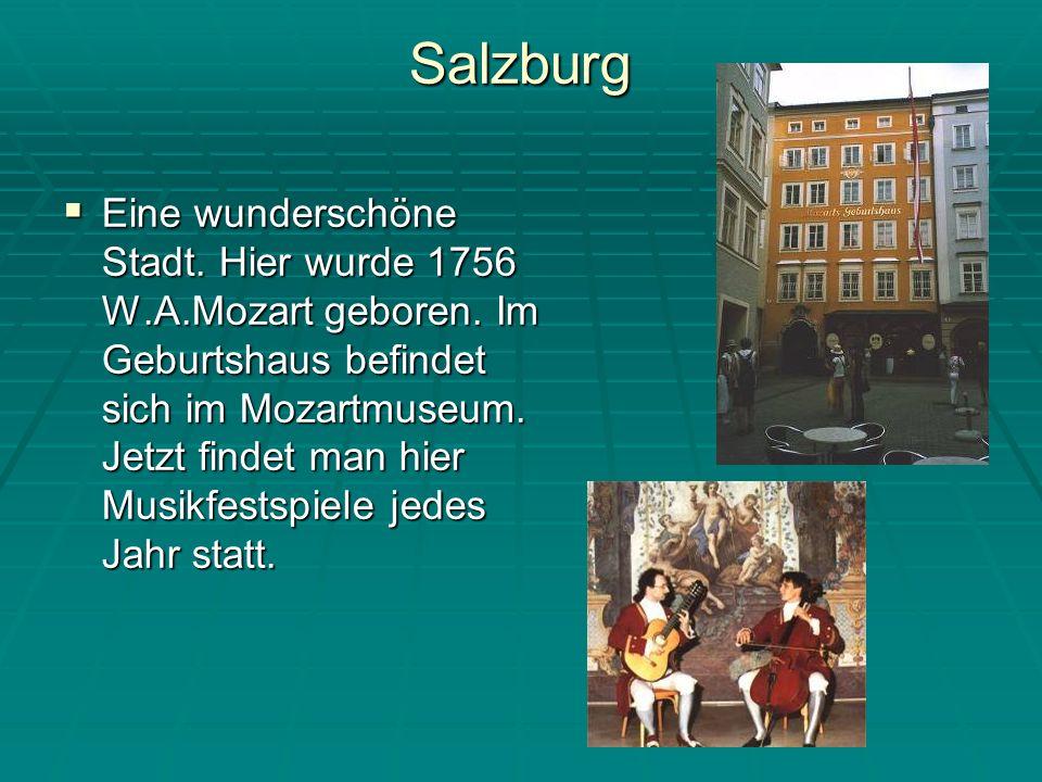 Salzburg Eine wunderschöne Stadt.Hier wurde 1756 W.A.Mozart geboren.