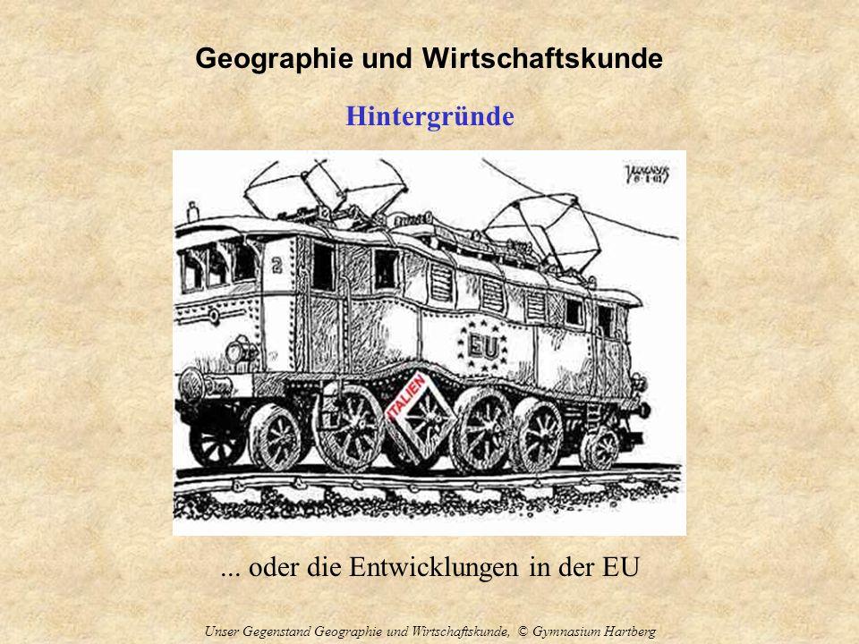 Geographie und Wirtschaftskunde Unser Gegenstand Geographie und Wirtschaftskunde, © Gymnasium Hartberg Hintergründe... oder die Entwicklungen in der E