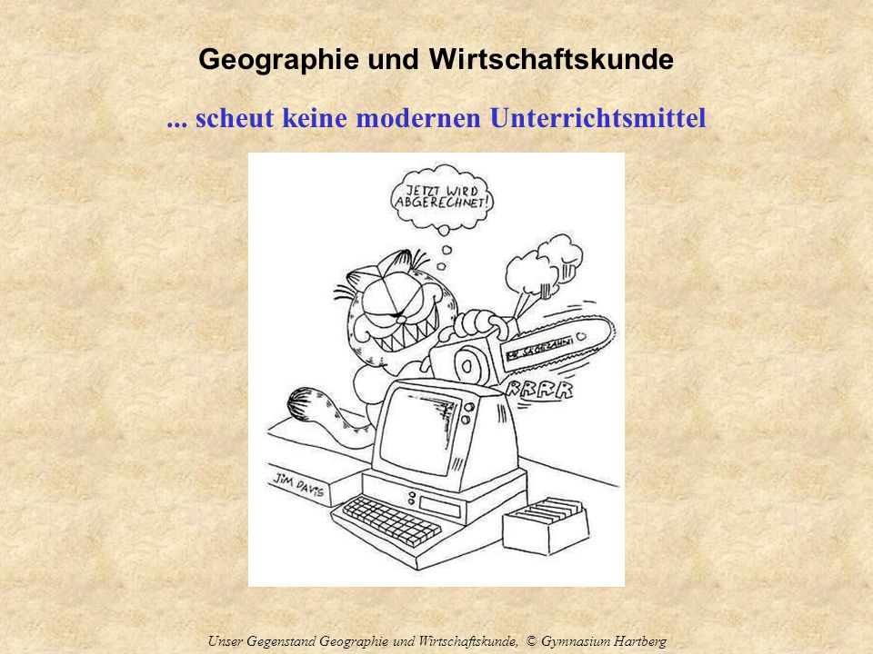 Geographie und Wirtschaftskunde Unser Gegenstand Geographie und Wirtschaftskunde, © Gymnasium Hartberg... scheut keine modernen Unterrichtsmittel