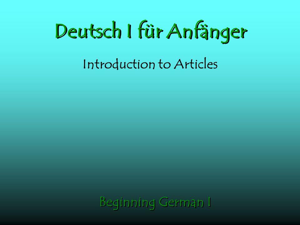 Deutsch I für Anfänger Introduction to Articles Beginning German I