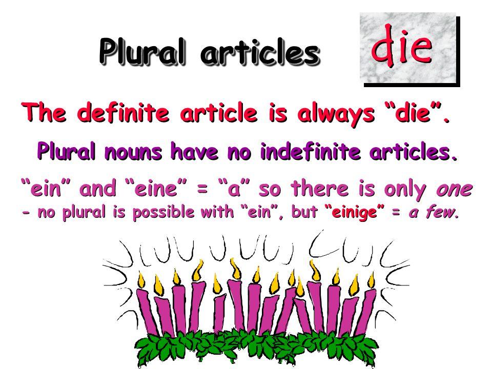 Plural articles The definite article is always die.