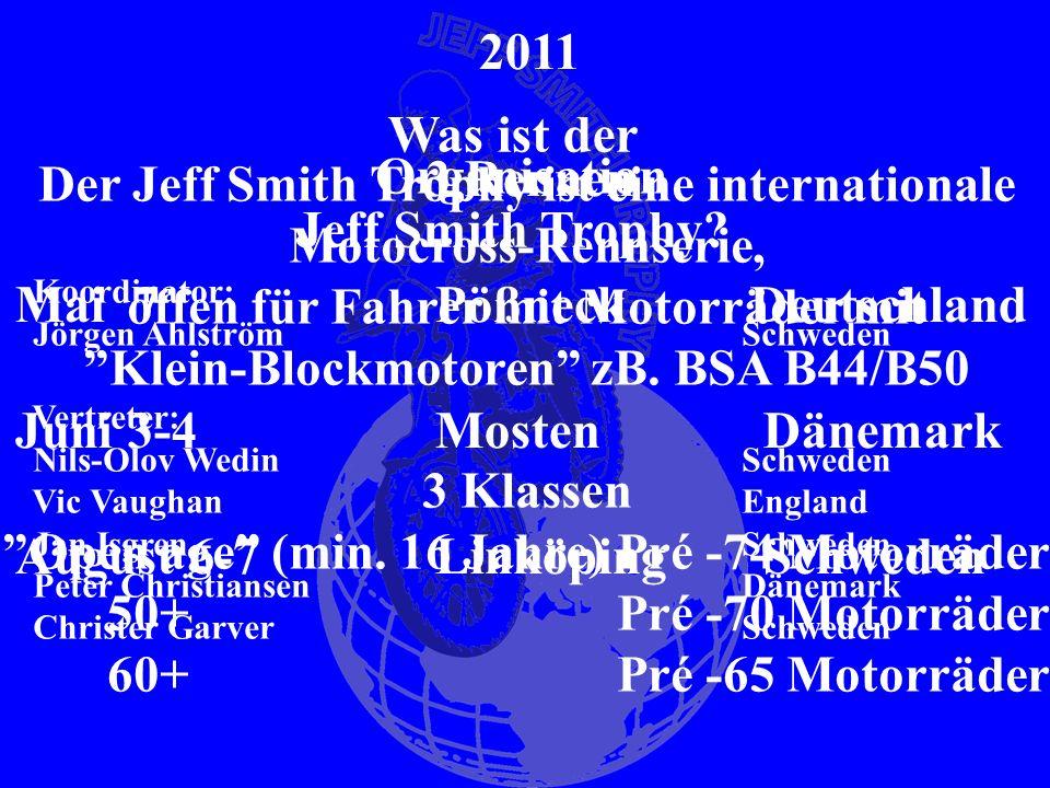 Was ist der Jeff Smith Trophy? Der Jeff Smith Trophy ist eine internationale Motocross-Rennserie, offen für Fahrer mit Motorräder mit Klein-Blockmotor