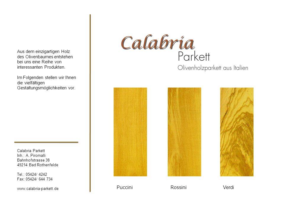 Calabria Parkett Inh.: A. Piromalli Bahnhofstrasse 38 49214 Bad Rothenfelde Tel.: 05424/ 4242 Fax: 05424/ 644 734 www.calabria-parkett.de Aus dem einz