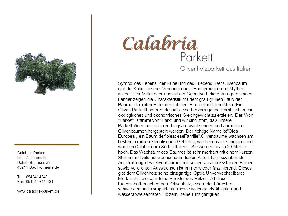 Calabria Parkett Inh.: A. Piromalli Bahnhofstrasse 38 49214 Bad Rothenfelde Tel.: 05424/ 4242 Fax: 05424/ 644 734 www.calabria-parkett.de Symbol des L