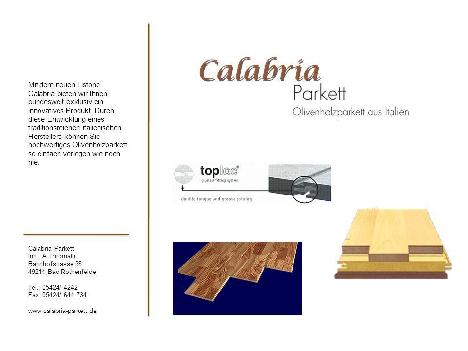 Calabria Parkett Inh.: A. Piromalli Bahnhofstrasse 38 49214 Bad Rothenfelde Tel.: 05424/ 4242 Fax: 05424/ 644 734 www.calabria-parkett.de Mit dem neue