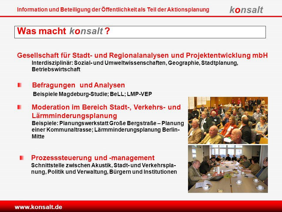 konsalt Information und Beteiligung der Öffentlichkeit als Teil der Aktionsplanung www.konsalt.de Was macht konsalt ? Moderation im Bereich Stadt-, Ve