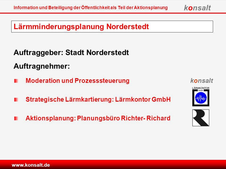 konsalt Information und Beteiligung der Öffentlichkeit als Teil der Aktionsplanung www.konsalt.de Lärmminderungsplanung Norderstedt Moderation und Pro