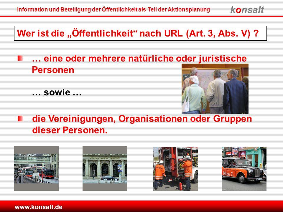 konsalt Information und Beteiligung der Öffentlichkeit als Teil der Aktionsplanung www.konsalt.de Wer ist die Öffentlichkeit nach URL (Art. 3, Abs. V)