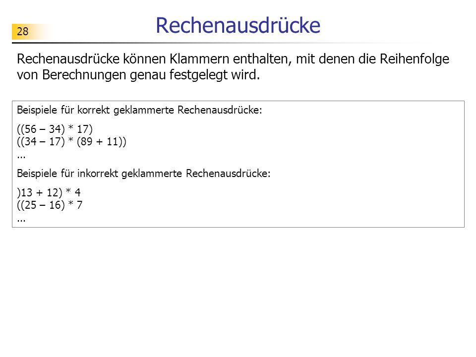 28 Rechenausdrücke Rechenausdrücke können Klammern enthalten, mit denen die Reihenfolge von Berechnungen genau festgelegt wird. Beispiele für korrekt