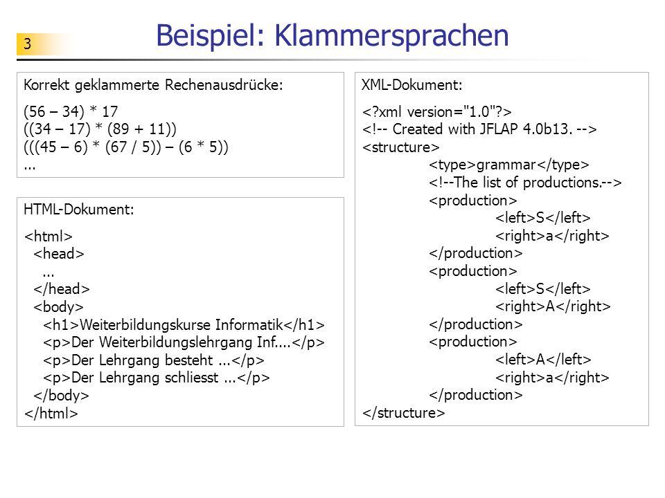 3 Beispiel: Klammersprachen Korrekt geklammerte Rechenausdrücke: (56 – 34) * 17 ((34 – 17) * (89 + 11)) (((45 – 6) * (67 / 5)) – (6 * 5))... HTML-Doku