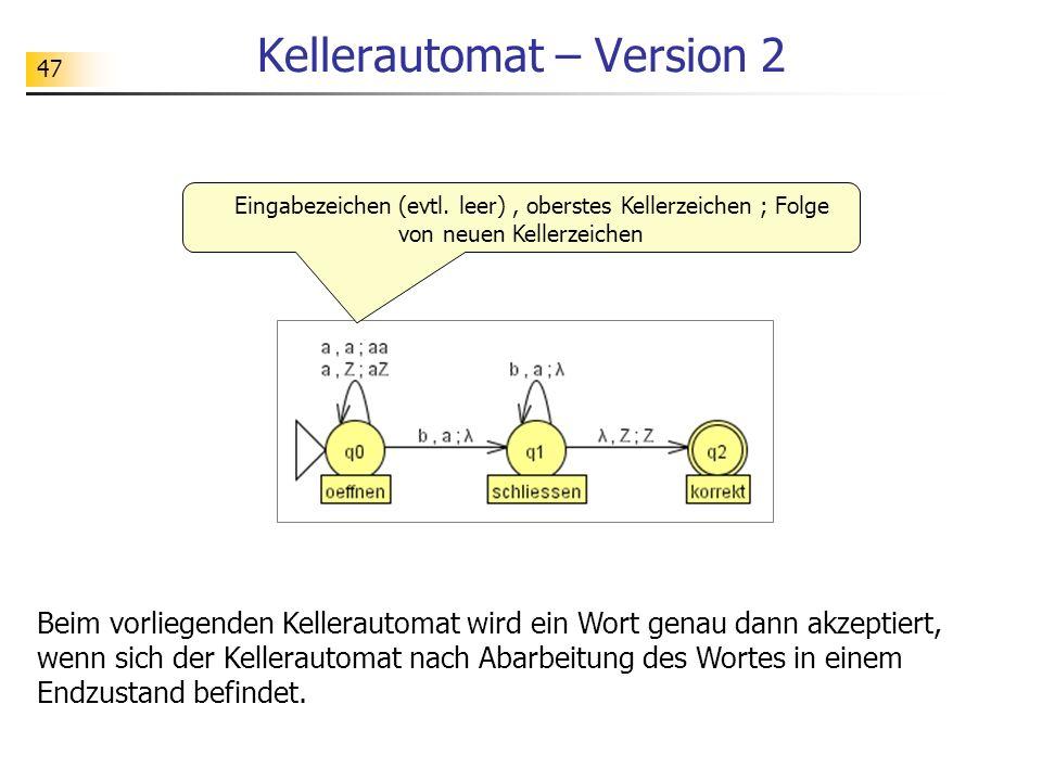 47 Kellerautomat – Version 2 Beim vorliegenden Kellerautomat wird ein Wort genau dann akzeptiert, wenn sich der Kellerautomat nach Abarbeitung des Wor
