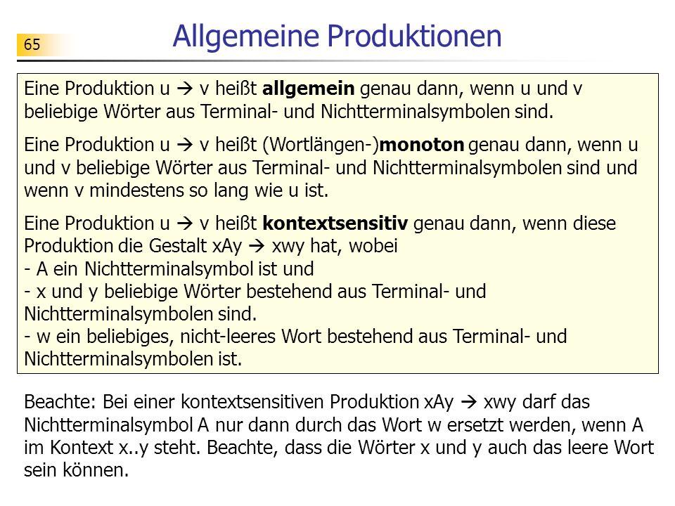 65 Allgemeine Produktionen Eine Produktion u v heißt allgemein genau dann, wenn u und v beliebige Wörter aus Terminal- und Nichtterminalsymbolen sind.