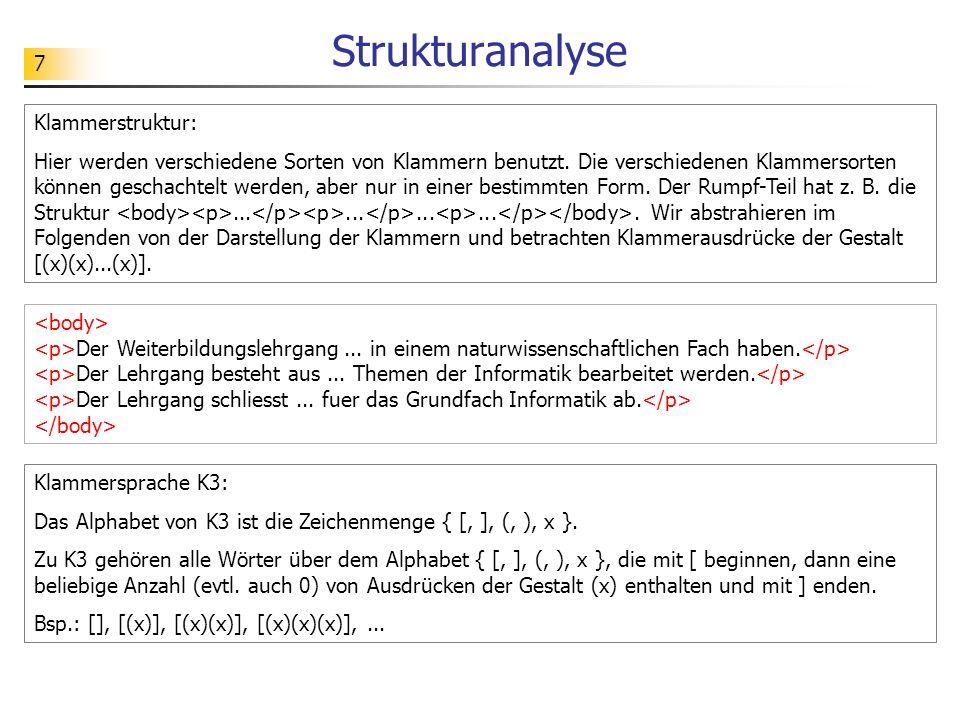 7 Strukturanalyse Klammerstruktur: Hier werden verschiedene Sorten von Klammern benutzt. Die verschiedenen Klammersorten können geschachtelt werden, a