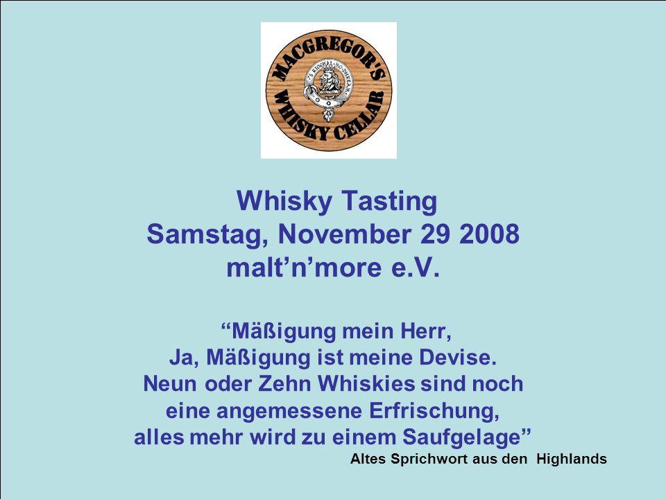 Whisky Tasting Samstag, November 29 2008 maltnmore e.V. Mäßigung mein Herr, Ja, Mäßigung ist meine Devise. Neun oder Zehn Whiskies sind noch eine ange