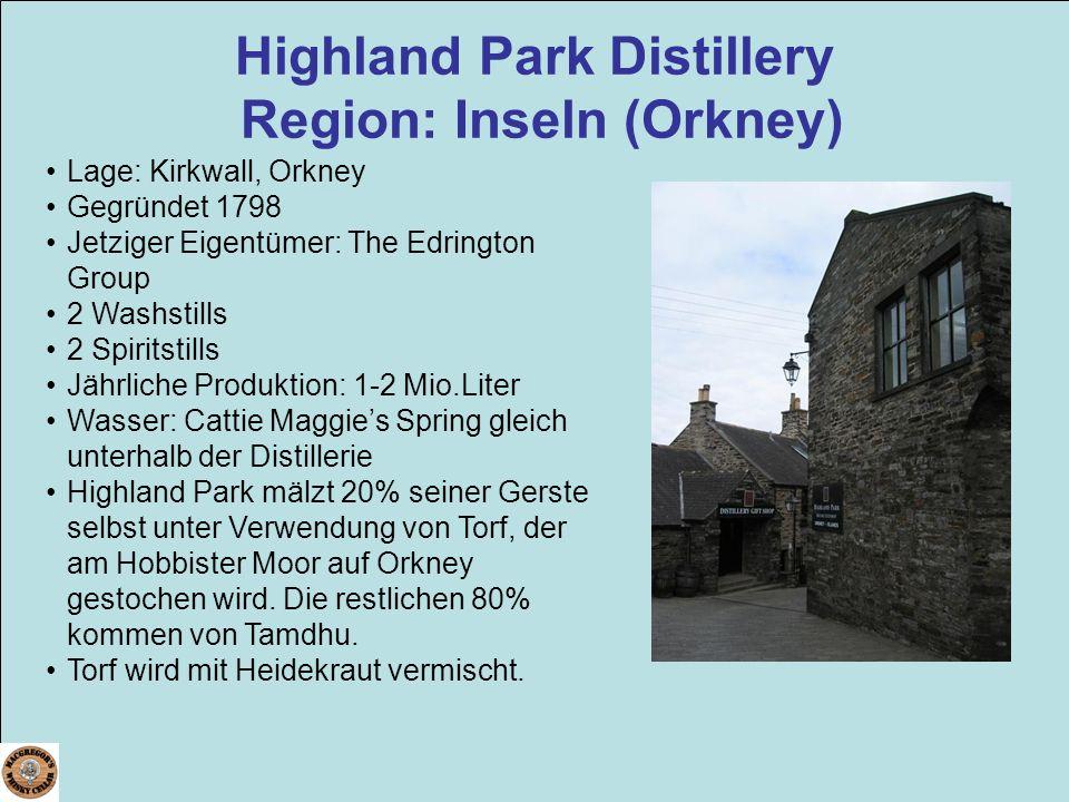 Highland Park Distillery Region: Inseln (Orkney) Lage: Kirkwall, Orkney Gegründet 1798 Jetziger Eigentümer: The Edrington Group 2 Washstills 2 Spirits