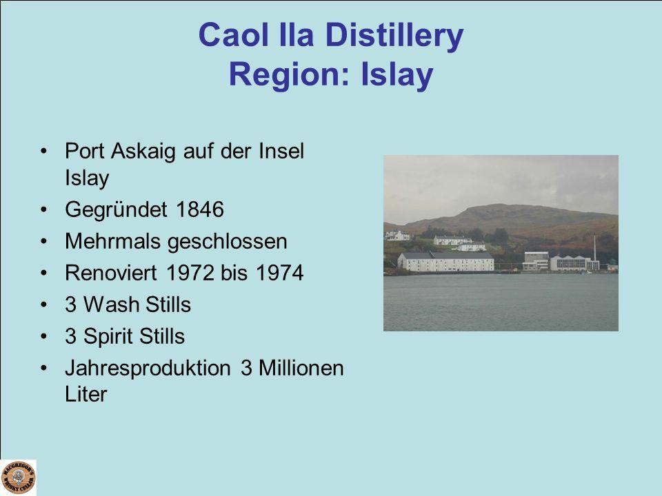 Caol Ila Distillery Region: Islay Port Askaig auf der Insel Islay Gegründet 1846 Mehrmals geschlossen Renoviert 1972 bis 1974 3 Wash Stills 3 Spirit S