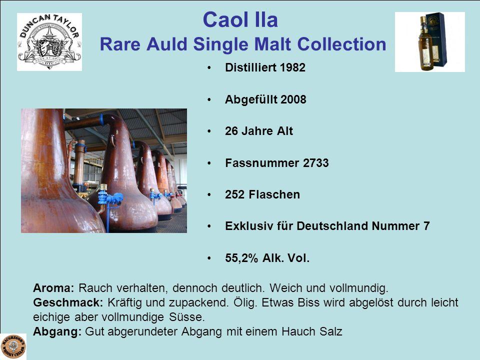 Caol Ila Rare Auld Single Malt Collection Aroma: Rauch verhalten, dennoch deutlich. Weich und vollmundig. Geschmack: Kräftig und zupackend. Ölig. Etwa